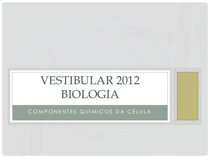 VESTIBULAR 2012      BIOLOGIACOMPONENTES QUÍMICOS DA CÉLULA
