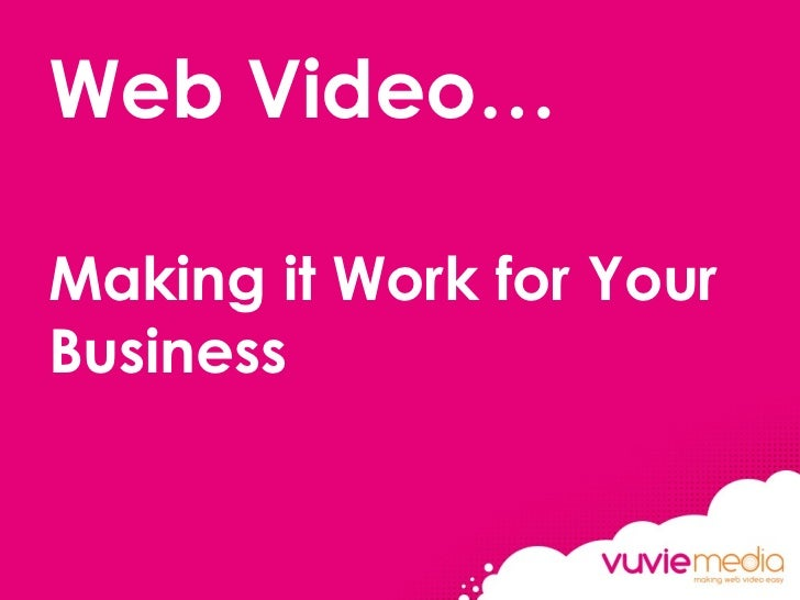 Web video Marketing:  Making it Work for your Business1