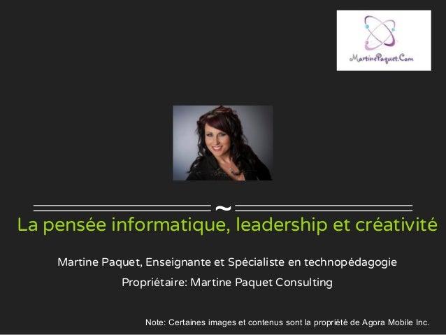 ~La pensée informatique, leadership et créativité Martine Paquet, Enseignante et Spécialiste en technopédagogie Propriétai...