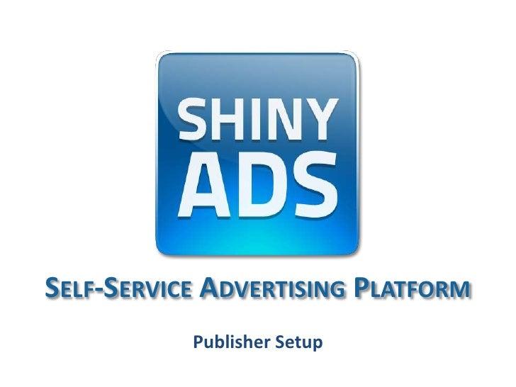 Self-Service Advertising Platform<br />Publisher Setup<br />