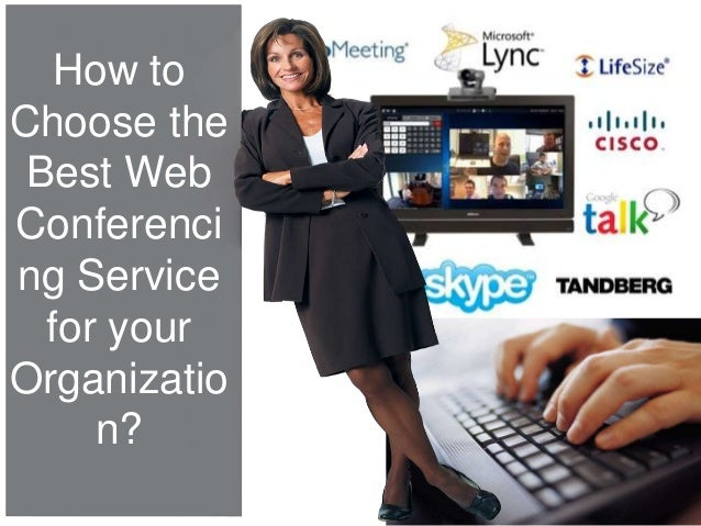 How toChoose theBest WebConferencing Servicefor yourOrganization?