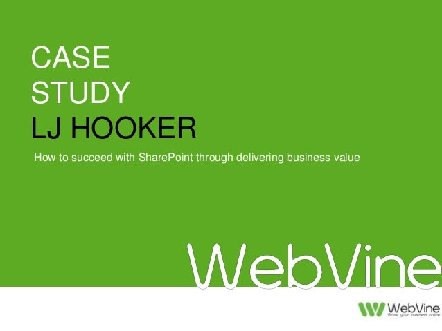 CASE  STUDY  LJ HOOKER  How to succeed with SharePoint through delivering business value  How to grow the Intranet through...