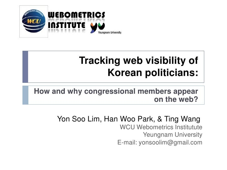 Tracking web visibility of Korean politicians:<br />How and why congressional members appear on the web?<br />Yon Soo Lim,...