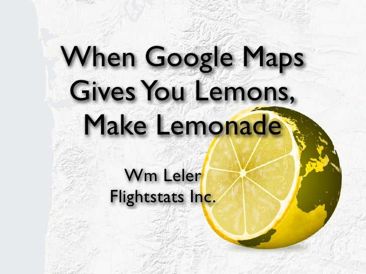 Webvisions: When Google Maps gives you Lemons, Make Lemonade