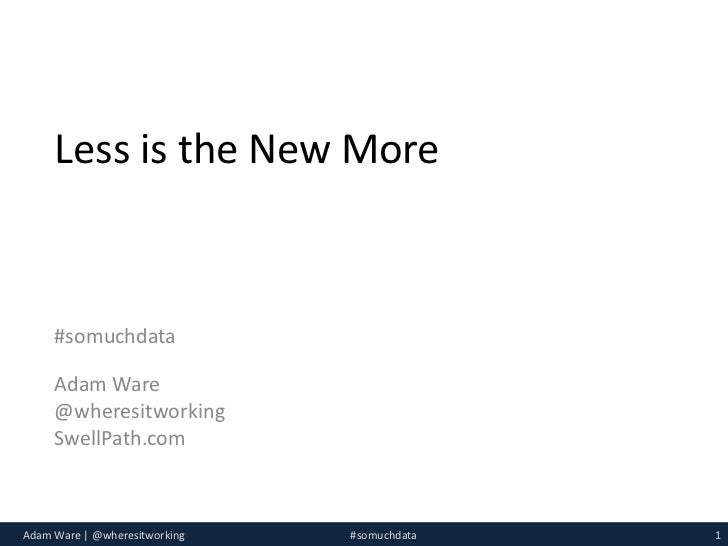 Less is the New More - Adam Ware - WebVisions - May 2011