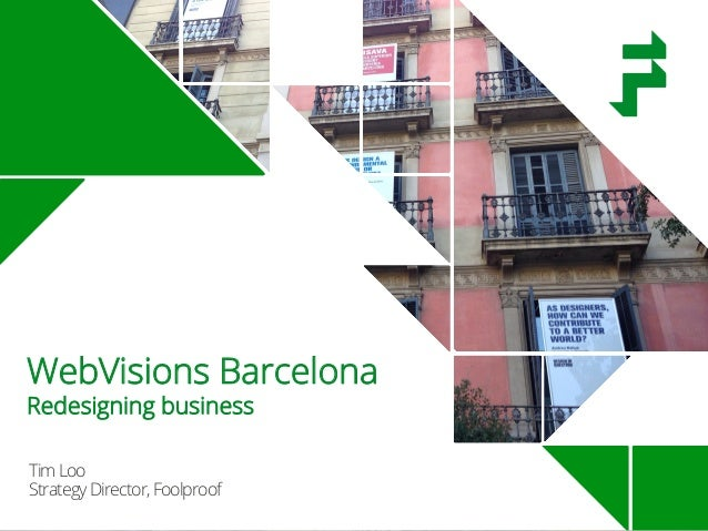 TimLoo StrategyDirector,Foolproof WebVisions Barcelona Redesigning business