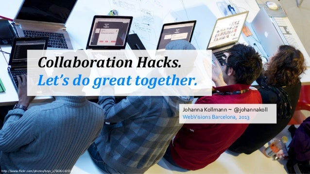 "h""p://www.flickr.com/photos/bryn_s/5606110558 Collaboration	   Hacks. Let's	   do	   great	   together. Johanna	   Kollmann..."