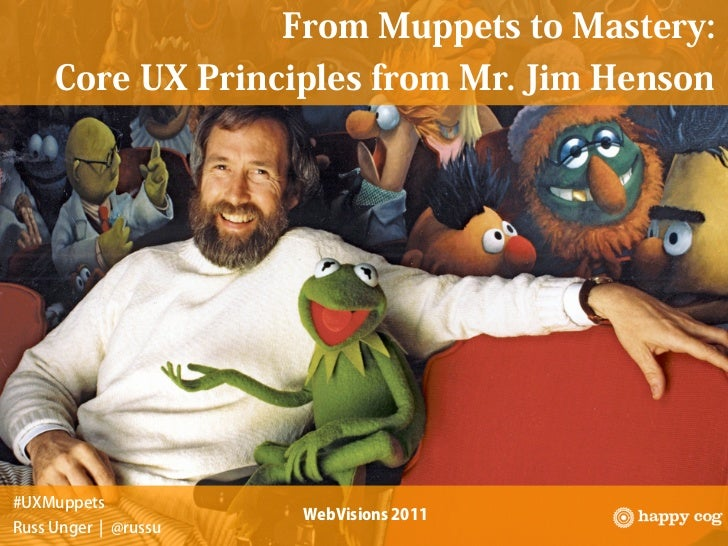 From Muppets to Mastery: Core UX Principles from Mr. Jim Henson - WebVisions 2011