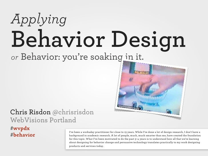ApplyingBehavior Designor Behavior: you're soaking in it.Chris Risdon @chrisrisdonWebVisions Portland#wvpdx           Ive ...