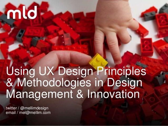 Using UX Design Principles& Methodologies in DesignManagement & Innovationtwitter / @mellimdesignemail / mel@mellim.com