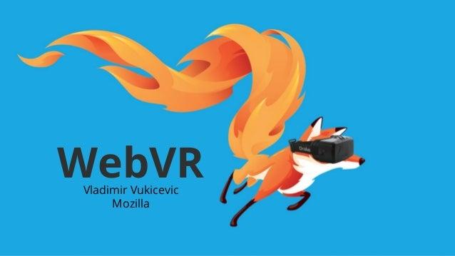 WebVR  Vladimir Vukicevic  Mozilla