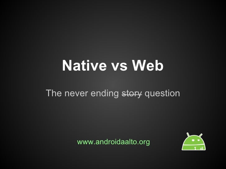 Native vs WebThe never ending story question       www.androidaalto.org