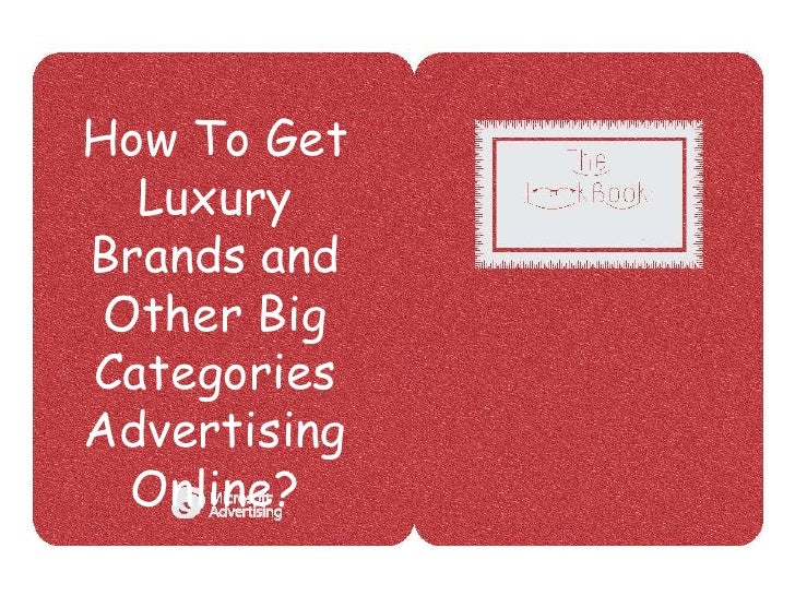 How To Get   Luxury Brands and  Other Big Categories Advertising   Online?