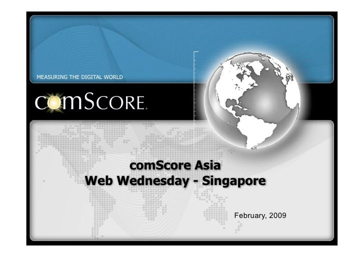 MEASURING THE DIGITAL WORLD                        comScore Asia               Web Wednesday - Singapore                  ...