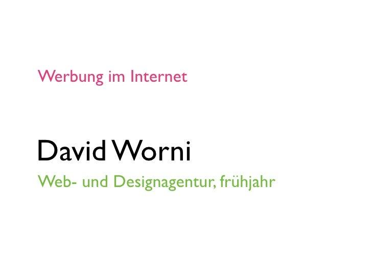Werbung im Internet    David Worni Web- und Designagentur, frühjahr