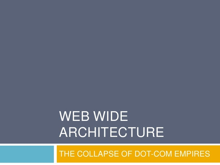Web Wide Architecture<br />THE COLLAPSE OF DOT-COM EMPIRES<br />
