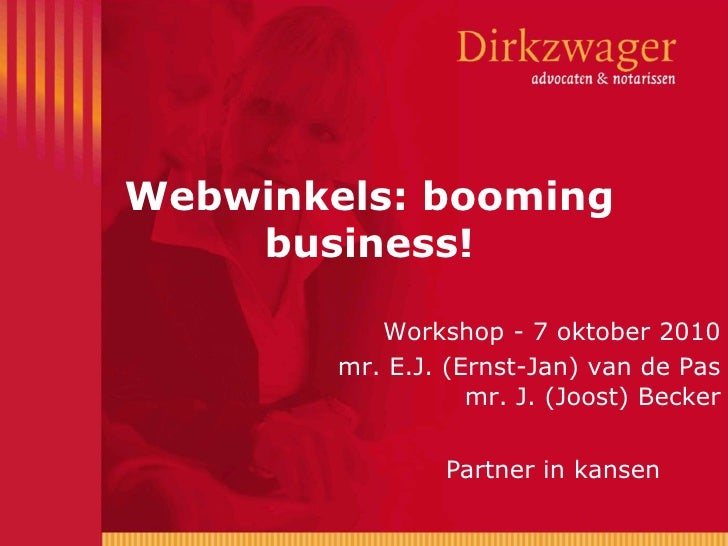 Webwinkels: booming business!<br />Workshop - 7 oktober 2010<br />mr. E.J. (Ernst-Jan) van de Pasmr. J. (Joost) Becker<br />