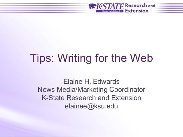 Tips: Writing for the Web Elaine H. Edwards News Media/Marketing Coordinator K-State Research and Extension elainee@ksu.edu