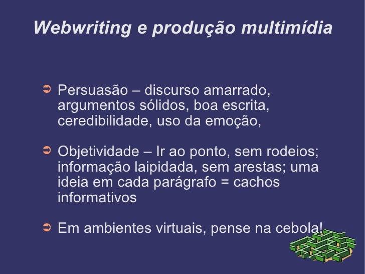 Webwriting e produção multimídia <ul><li>Persuasão – discurso amarrado, argumentos sólidos, boa escrita, ceredibilidade, u...