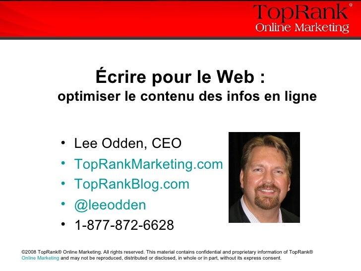 <ul><li>Écrire pour le Web : optimiser le contenu des infos en ligne </li></ul><ul><li>Lee Odden, CEO </li></ul><ul><li>To...