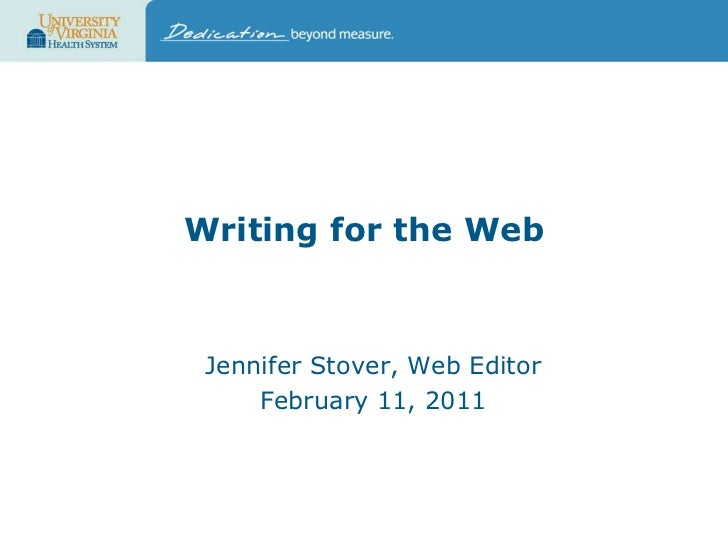 Writing for the Web Jennifer Stover, Web Editor February 11, 2011