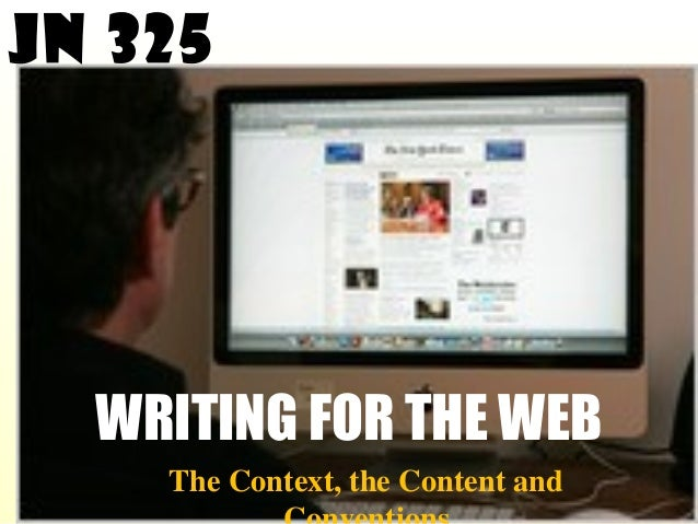 WRITING FOR THE WEB The Context, the Content and JN 325