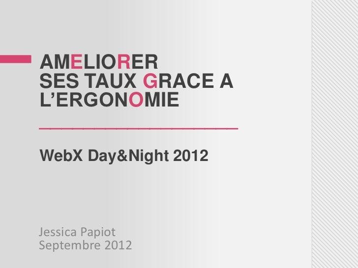 AMELIORERSES TAUX GRACE AL'ERGONOMIE__________________WebX Day&Night 2012Jessica PapiotSeptembre 2012
