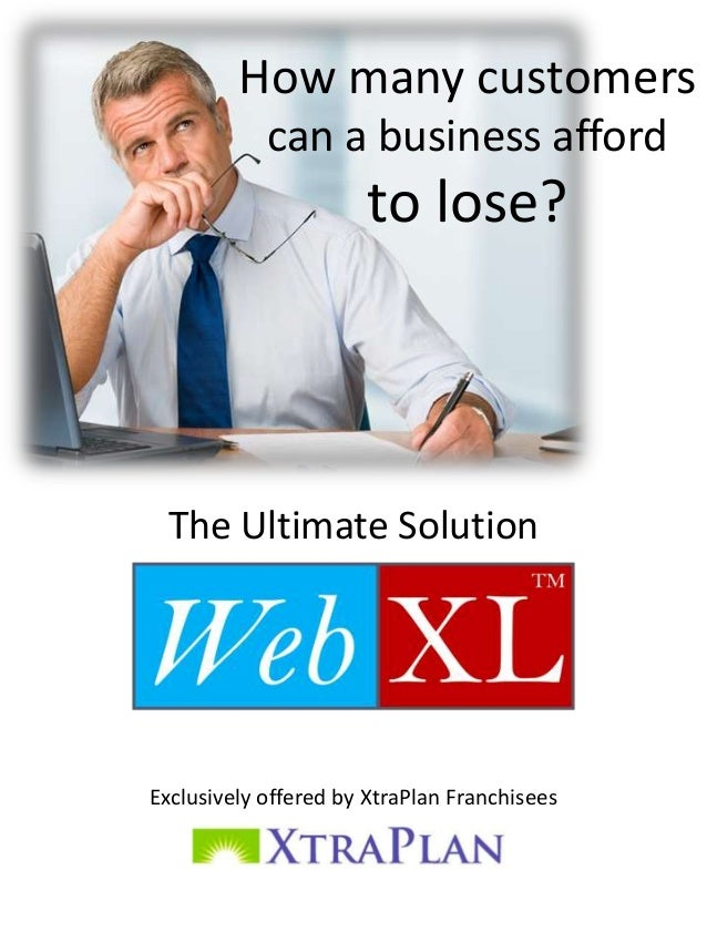 How many customers can a business afford  to lose?  The Ultimate Solution  Exclusively offered by XtraPlan Franchisees
