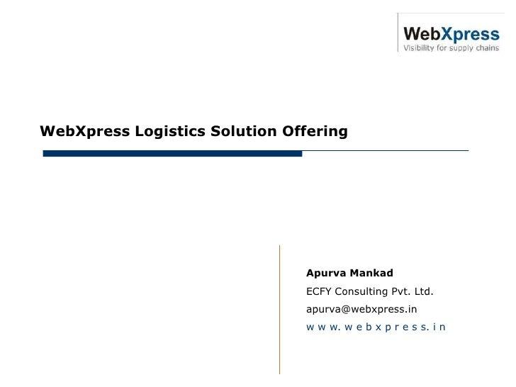 January 17, 2011      WebXpress Logistics Solution Offering                                     Apurva Mankad             ...