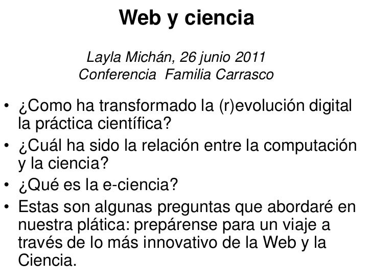 Web y ciencia           Layla Michán, 26 junio 2011          Conferencia Familia Carrasco• ¿Como ha transformado la (r)evo...