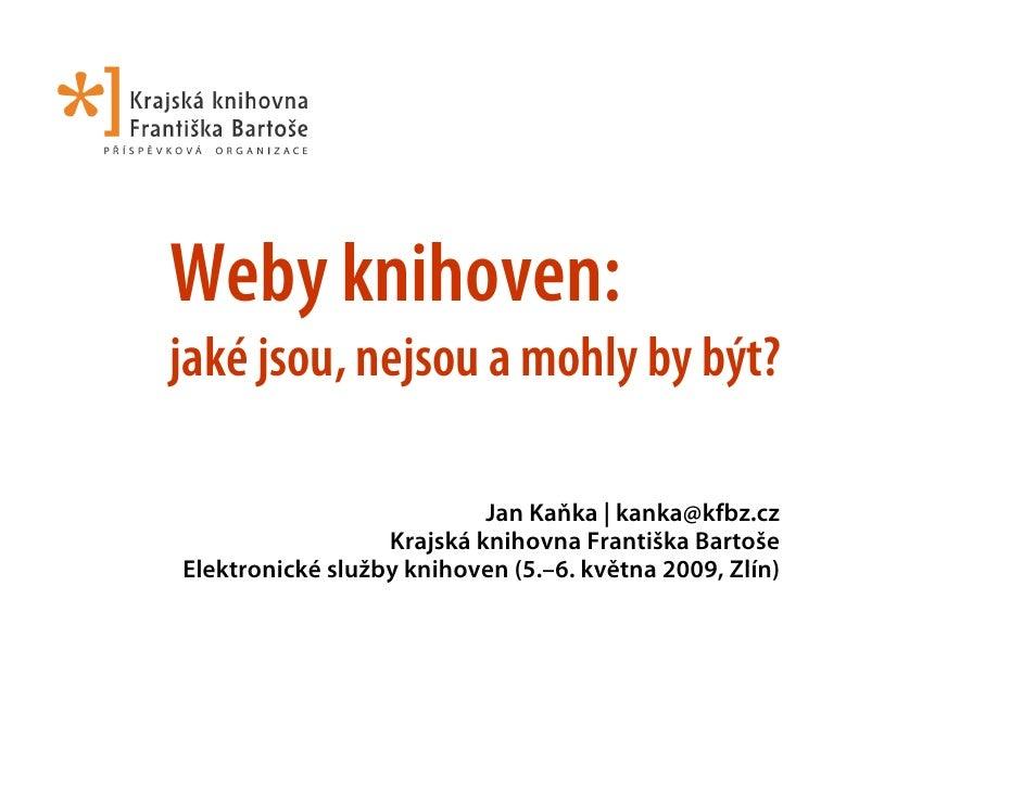 Weby knihoven: jaké jsou, nejsou a mohly by být?                             Jan Kaňka | kanka@kfbz.cz                   K...