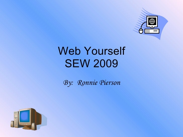 Web Yourself SEW 2009 By:  Ronnie Pierson