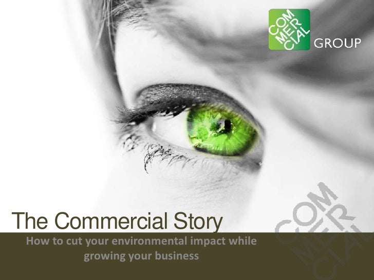 The Commercial Story<br />How to cut your environmental impact while growing your business<br />