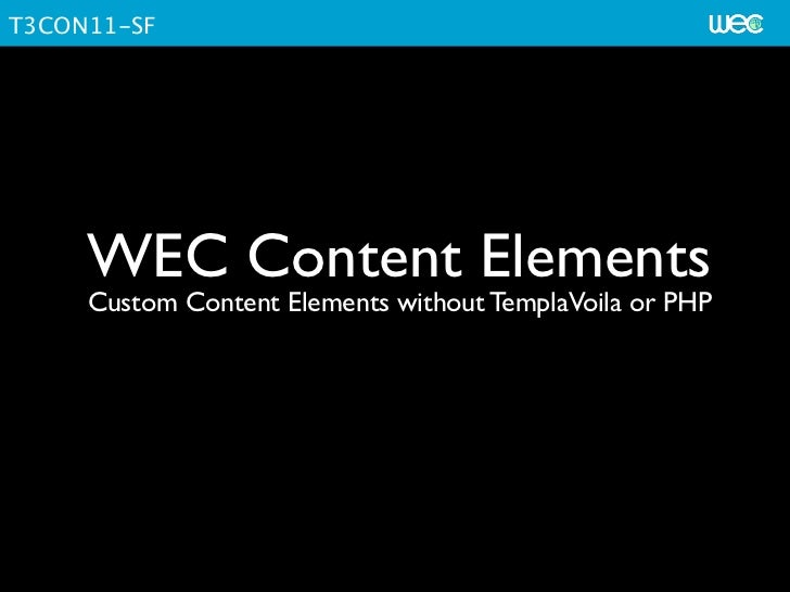 T3CON11-SF     WEC Content Elements     Custom Content Elements without TemplaVoila or PHP