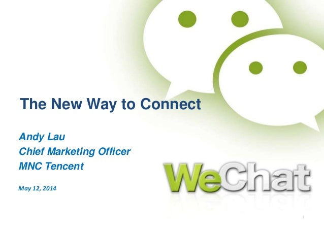 Andy Lau Chief Marketing Officer MNC Tencent May 12, 2014 The New Way to Connect 1