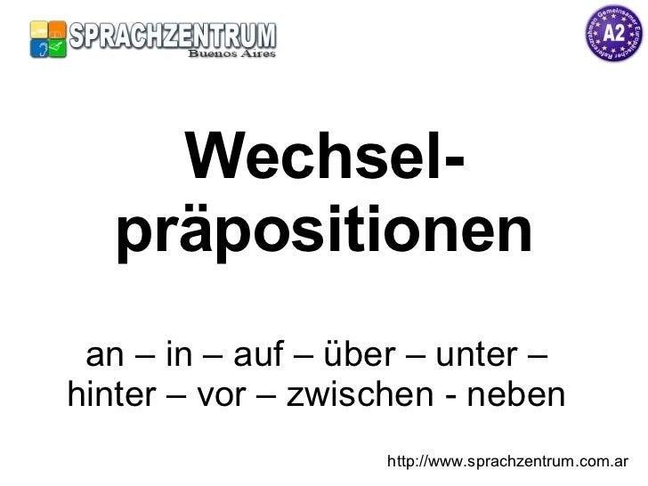 Wechsel-präpositionen an – in – auf – über – unter – hinter – vor – zwischen - neben http://www.sprachzentrum.com.ar