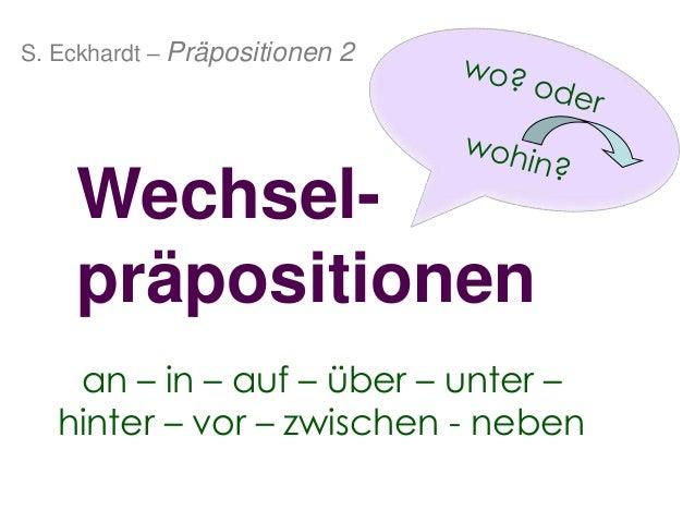 Wechsel- präpositionen an – in – auf – über – unter – hinter – vor – zwischen - neben S. Eckhardt – Präpositionen 2