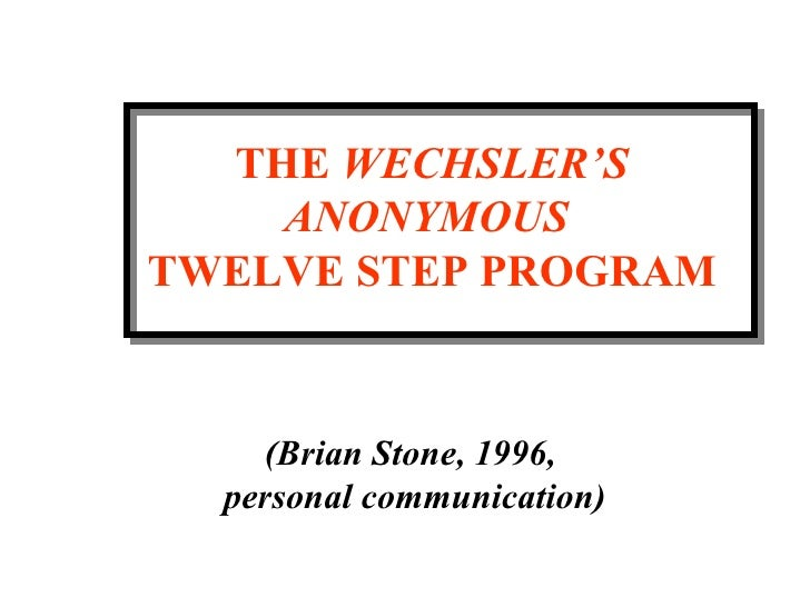 THE  WECHSLER'S ANONYMOUS  TWELVE STEP PROGRAM (Brian Stone, 1996,  personal communication)
