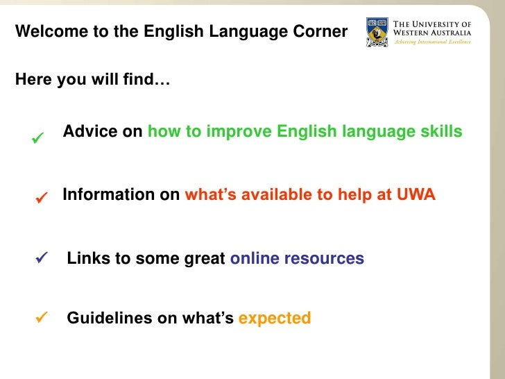 Welcome to the English Language Corner  Here you will find…         Advice on how to improve English language skills     ...