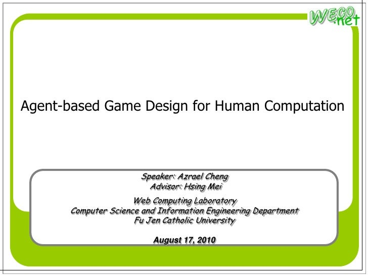 Agent-based Game Design for Human Computation<br />Speaker: Azrael Cheng<br /> Advisor: Hsing Mei <br />Web Computing Labo...