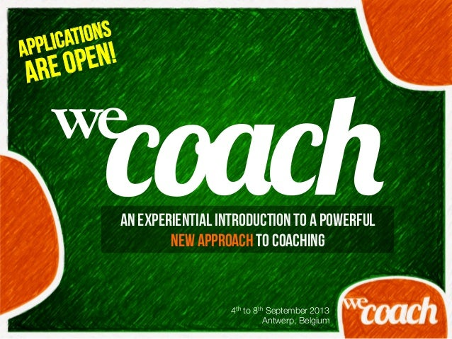 4th to 8th September 2013 Antwerp, BelgiumAn experiential introduction to a powerfulnew approach to coachingAPPLICATIONSAR...