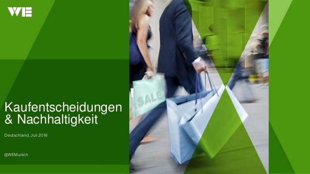 Kaufentscheidungen & Nachhaltigkeit Deutschland, Juli 2016 @WEMunich