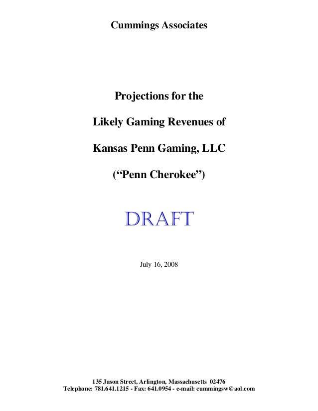 "Cummings Associates Projections for the Likely Gaming Revenues of Kansas Penn Gaming, LLC (""Penn Cherokee"") DRAFT July 16,..."