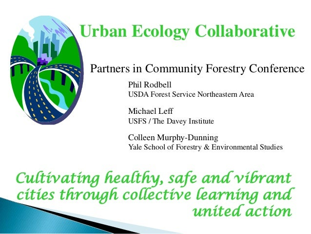 Urban Ecology Collaborative Partners in Community Forestry Conference Phil Rodbell USDA Forest Service Northeastern Area  ...