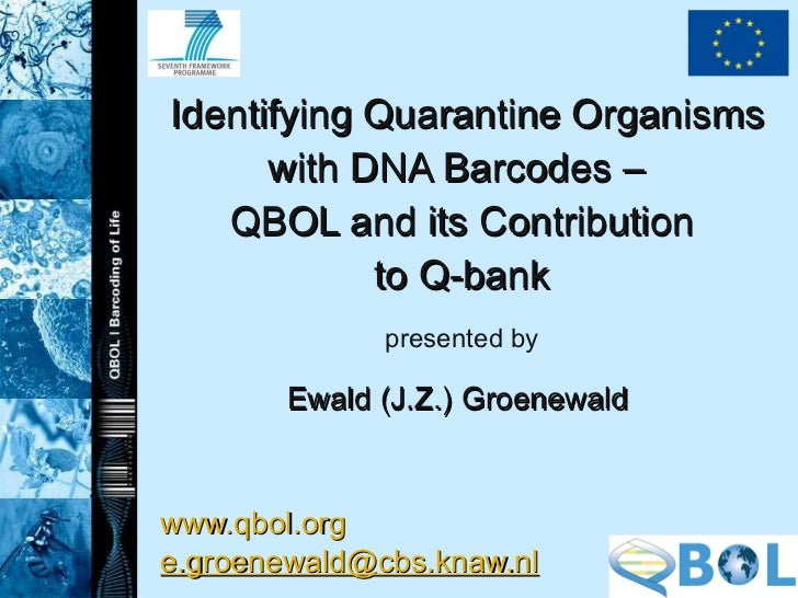 Identifying Quarantine Organisms with DNA Barcodes –  QBOL and its Contribution to Q-bank presented by Ewald (J.Z.) Groene...