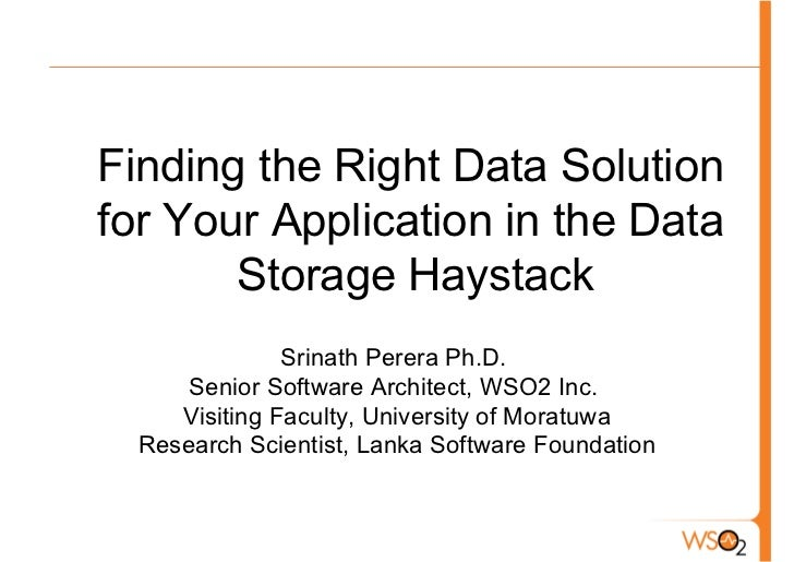 Finding the Right Data Solutionfor Your Application in the Data       Storage Haystack               Srinath Perera Ph.D. ...