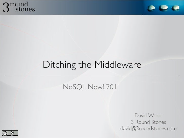 Ditching the Middleware    NoSQL Now! 2011                         David Wood                       3 Round Stones        ...