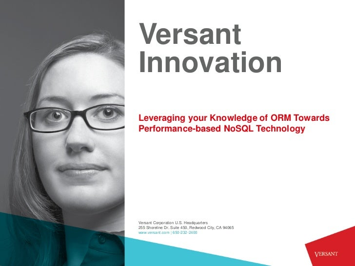 VersantInnovationLeveraging your Knowledge of ORM TowardsPerformance-based NoSQL TechnologyVersant Corporation U.S. Headqu...