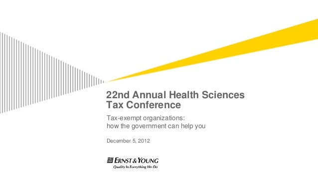22nd Annual Health SciencesTax ConferenceTax-exempt organizations:how the government can help youDecember 5, 2012