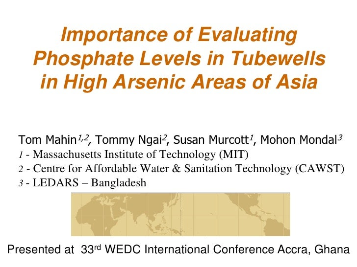 Importance of Evaluating    Phosphate Levels in Tubewells     in High Arsenic Areas of Asia  Tom Mahin1,2, Tommy Ngai2, Su...
